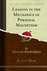Lessons in the Mechanics of Personal Magnetism (Classic Reprint)