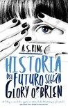 Historia del futuro según Glory O'Brien by A.S. King