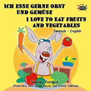 Ich esse gerne Obst und Gemüse I Love to Eat Fruits and Vegetables (german english childrens book, bilingual german books for kids,Kids german book) (German ... Bilingual Collection)