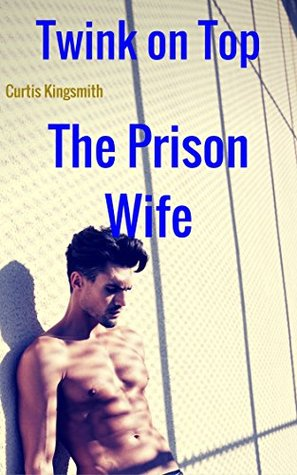 Twink on Top: The Prison Wife
