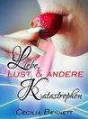 Liebe, Lust und andere Katastrophen by Cecilia Bennett