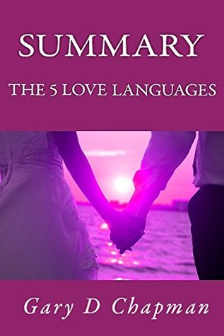 Summary: The 5 Love Languages. The Secret to Love that Lasts by Gary Chapman