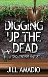 Digging Up the Dead (The Tosca Trevant Mysteries Book 2)