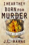 I Hear They Burn for Murder by J.L. Aarne