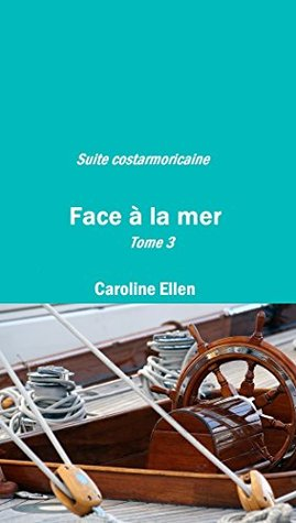 Face à la mer (Suite costarmoricaine t. 3)