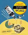 Craft Spirit World: A guide to the artisan spirit-makers and distillers you need to try