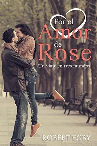 Por el amor de Rose: Un viaje en tres mundos