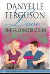 Love Under Construction (Indulgence Row, #2)