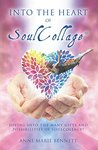 Into the Heart of SoulCollage: Diving Into the Many Gifts and Possibilities of SoulCollage