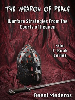 The Weapon of Peace: Warfare Strategies from the Courts of Heaven