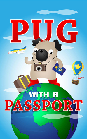 Pug with a Passport: A Kids Travel Guide(Pug With a Passport 1)