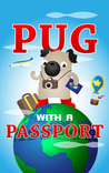 Pug with a Passport: A Kids' Travel Guide (Pug With a Passport, #1)
