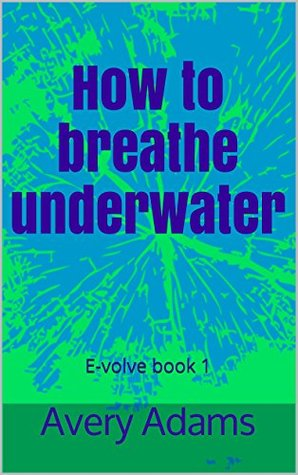 How to breathe underwater: E-volve book 1