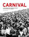 Carnival: A Photographic and Testimonial History of the Notting Hill Carnival