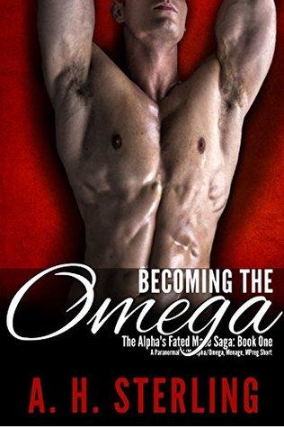 Becoming the Omega (Alpha's Fated Mate Saga #1)