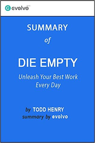 Die Empty: Summary of the Key Ideas - Original Book by Todd Henry: Unleash Your Best Work Every Day
