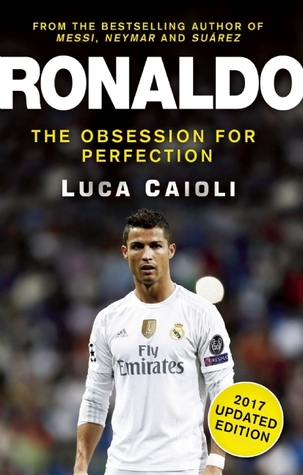 Ronaldo - 2017 Updated Edition: The Obsession For Perfection