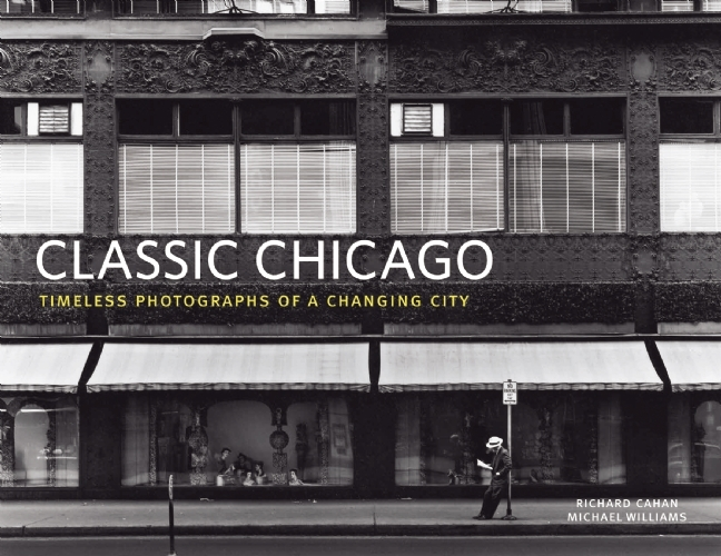 Classic Chicago: Timeless Photographs of a Changing City
