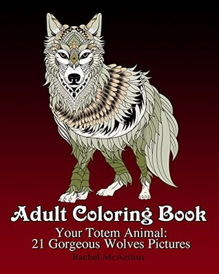 Adult Coloring Book Your Totem Animal 21 Gorgeous Wolves Pictures By Rachel McArthur