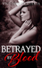 Betrayed By Blood (The Betr...
