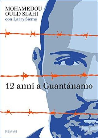 12 anni a Guantánamo: Incarcerato, torturato, innocente