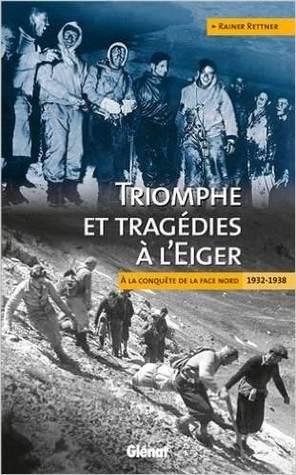 Triomphe et tragédies à l'Eiger : À la conquête de la face nord 1932-1938