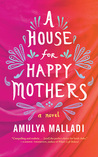 A House for Happy Mothers by Amulya Malladi