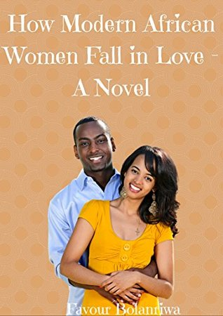 How Modern African Women Fall In Love: A Novel