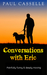 Conversations with Eric by Paul Casselle