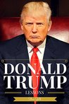 Donald Trump: Lessons In Living Large - The Biography & Lessons Of Donald Trump (Trump, Donald Trump Biography, Donald Trump Books, Donald Trump Crippled America, Donald Trump Art Of The Deal)