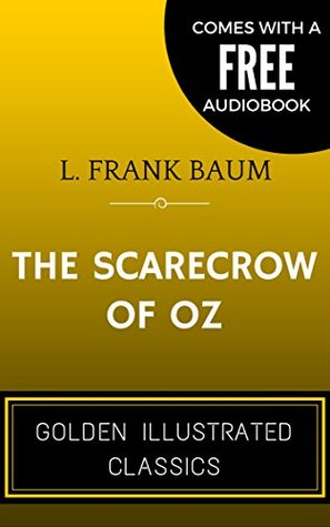 The Scarecrow Of Oz: By L. Frank Baum - Illustrated (Comes with a Free Audiobook)