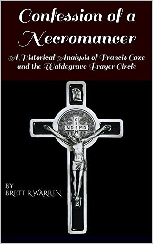 Confession of a Necromancer: A Historical Analysis of Francis Coxe and the Waldegrave Prayer Circle
