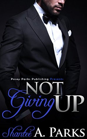 Not Giving Up Contemporary Romance BWWM Romance (Book 1) by Shantee' Parks