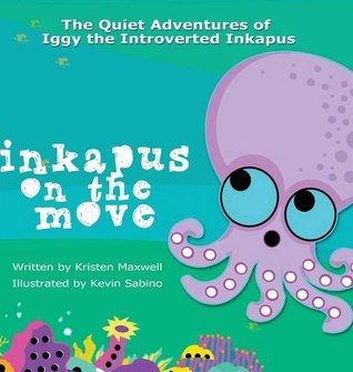 Inkapus on the Move (The Quiet Adventures of Iggy the Introverted Inkapus #1)