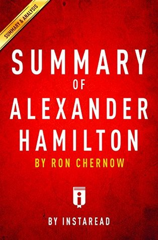 Summary of Alexander Hamilton: by Ron Chernow | Includes Analysis
