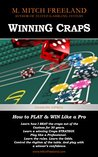 Winning Craps: How to Play & Win Like a Pro. Learn How I Beat the Craps out of the Casinos for 30 Years (Gamblers Express Series Book 1)