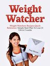 Your Own Weight Watcher: Weight Watcher's Recipes Quick Reference: Simple Start Plan To Lose 21 Lbs in 2 weeks (Weight Loss For Beginners, Simple Weight Watcher's Cookbook)