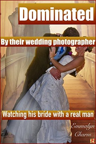Dominated by their Wedding Photographer: Watching his bride with a real man