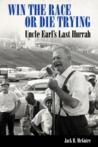 Win the Race or Die Trying: Uncle Earl's Last Hurrah