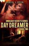 Day Dreamer (Undeadly Secrets, #2)