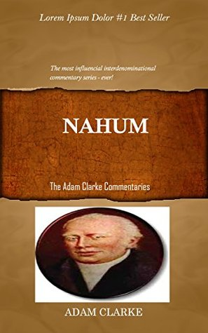 Clarke On Nahum: Adam Clarke's Bible Commentary
