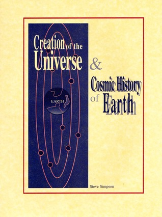 Creation of the Universe & Cosmic History of Earth