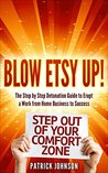 Blow Etsy Up!: The Step by Step Process to Erupt a Work From Home Business to Success!