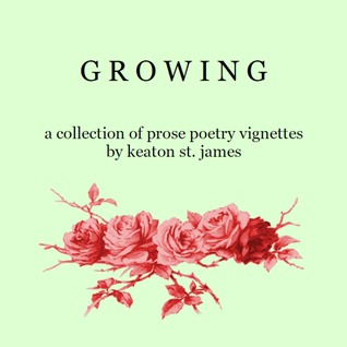 GROWING: a collection of prose poetry vignettes (Dictionary Poems, #1)
