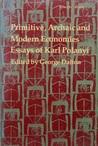 Primitive, Archaic & Modern Economies: Essays of Karl Polanyi