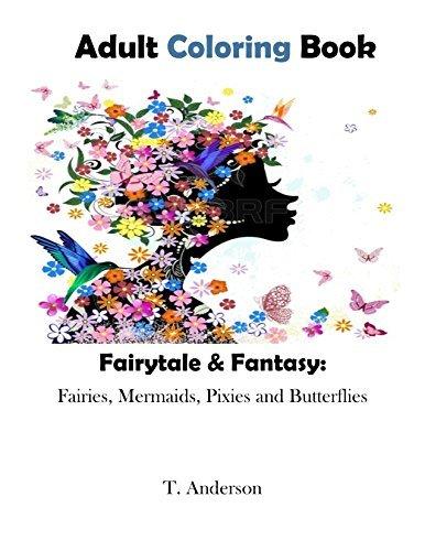 Adult Coloring Book: Fairytales & Fantasy: Fairies, Mermaids, Pixies, and Butterflies