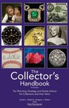 The Collector's Handbook: Tax Planning, Strategy, and Estate Advice from Collectibles Experts for Collectors and their Heirs 7th Edition 2013