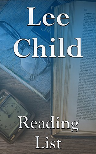 Lee Child: Reading List - Jack Reacher, 61 Hours, Worth Dying For, The Affair, A Wanted Man, Never Go Back, Personal, Make Me, Night School, etc.