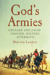 God's Armies: Crusade and Jihad - Origins, History, Aftermath