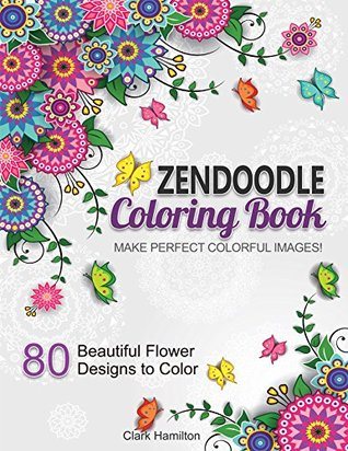 Zendoodle Coloring Book 80 Beautiful Flower Designs To Color Make